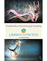 The Benefits of Stretching and Flexibility: Learn the secrets of stretching for flexibility and how to maintain your ease of movement!