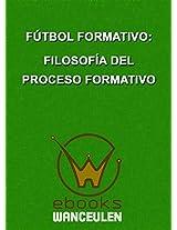 Fútbol formativo: filosofía del proceso formativo (Spanish Edition)