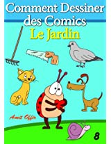 Livre de Dessin: Comment Dessiner des Comics - Le Jardin (Apprendre Dessiner t. 8) (French Edition)