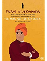 Swami Vivekananda: The Monk and The Reformer: What Swami Vivekananda Did, What Swami Vivekananda Said (What They Did, What They Said Series)