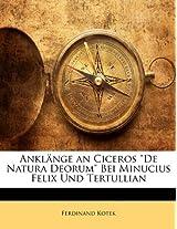 "Anklange an Ciceros ""De Natura Deorum"" Bei Minucius Felix Und Tertullian"