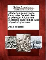 Litterae Annuae Provinciae Paraquariae Societatis Iesu: Ad Admod M R.P. Mutium Vitellescum Ejusdem Societatis Prepositum Generalem.