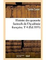 Histoire Des Quarante Fauteuils de L'Academie Francaise. T 4 (Ed.1855) (Generalites)