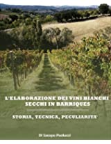 L'elaborazione dei vini bianchi secchi in barriques (Italian Edition)