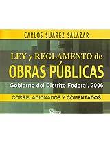 Ley y reglamento de obras publicas gobierno del distrito federal/ Law and Government Regulation of Public Works of the Federal District: 2006