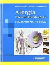 Alergia. Enfermedad multisistemica/ Allergies. Multisystem disease: Fundamentos basicos y clinicos/ Clinical and Basic Fundamentals