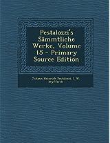 Pestalozzi's Sammtliche Werke, Volume 15 - Primary Source Edition
