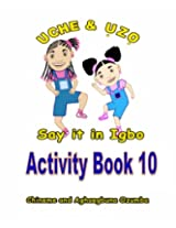 Uche and Uzo Say It in Igbo: 10 (Uche and Uzo Say it in Igbo Activity Book)