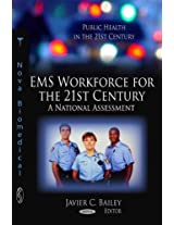 EMS Workforce for the 21st Century: A National Assessment (Public Health in the 21st Century)