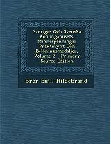 Sveriges Och Svenska Konungahusets: Minnespenningar Praktmynt Och Beloningsmedaljer, Volume 2