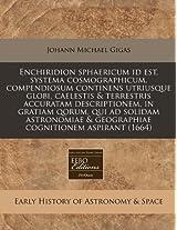 Enchiridion Sphaericum Id Est, Systema Cosmographicum, Compendiosum Continens Utriusque Globi, Caelestis & Terrestris Accuratam Descriptionem, in ... & Geographiae Cognitionem Aspirant (1664)