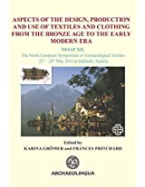 Aspects of the Design, Production and Use of Textiles and Clothing from the Bronze Age to the Early Modern Era: Nesat XII. The North European ... 21st - 24th May 2014 in Hallstatt, Austria