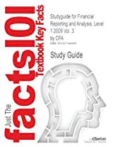 Studyguide for Financial Reporting and Analysis, Level 1 2009 Vol. 3 by Cfa, ISBN 9780536537058 (Cram101 Textbook Reviews)