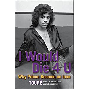I Would Die 4 U: Why Prince Became an Icon [ペーパーバック]