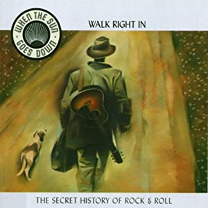 When The Sun Goes Down: Walk Right In - The Secret Story Of Rock & Roll