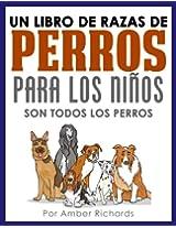 Un libro de razas de perros para los niños: Son todos los perros (Spanish Edition)