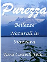 Purezza, Bellezze Naturali in Svizzera (Italian Edition)