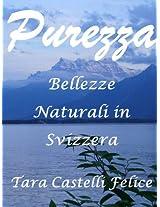 Purezza, Bellezze Naturali in Svizzera (Italian Edition)