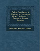 Celtic Scotland: A History of Ancient Alban, Volume 2
