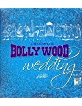 The Complete Bollywood Wedding Album - Vol. 1