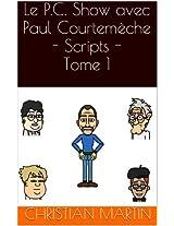 Le P.C. Show avec Paul Courtemèche - Scripts - Tome 1