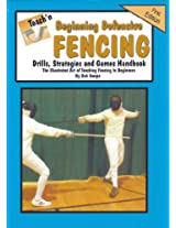 Teach'n Beginning Defensive Fencing Drills, Strategies, and Games Free Flow Handbook (Series 5 Beginning Sports Books 20)