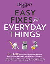 Easy Fixes for Everyday Things: Over 1,000 simple repairs to household equipment, including cell phones, tablets and media players, computers, pipes ... and stoves, garden tools, bikes, and more!