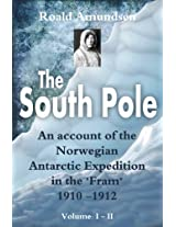 "The South Pole (Illustrated): An Account of the Norwegian Antarctic Expedition in the ""Fram"" 1910 - 1912 (Antarctica)"