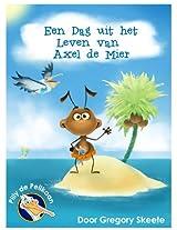 Een Dag uit het Leven van Axel de Mier (Nederlands) (Pilly de Pelikaan Kinderboeken Serie Book 1)