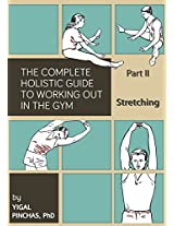 Fitness Books: Stretching (The Complete Holistic Guide to Working Out in the Gym Book 2)