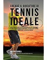 Creare Il Giocatore Di Tennis Ideale: Impara Trucchi E Segreti Utilizzati Dai Migliori Giocatori Professionisti Di Tennis E Dagli Allenatori Per Migliorare Le Tue Prestazioni Atletiche, L'