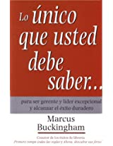 Lo Unico Que Usted Debe Saber/ the Only Thing You Should Know: Para Ser Gerente Y Lider Excepcional Y Alcanzar El Exito Duradero / About Great Managing, Great Leading, and Sustained Individual Success