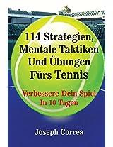 114 Strategien, Mentale Taktiken Und Ubungen Furs Tennis: Verbessere Dein Spiel in 10 Tagen