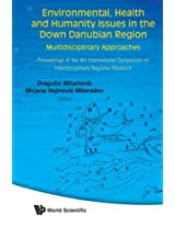Environmental, Health And Humanity Issues In The Down Danubian Region: Multidisciplinary Approach - Proceedings Of The 9Th International Symposium On Interdisciplinary Regional Research