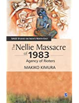 The Nellie Massacre of 1983: Agency of Rioters (SAGE Studies on India's North East)