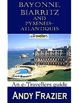 Bayonne, Biarritz and Pyrénées-Atlantiques (an etravellers guide)