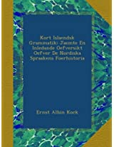 Kort Islaendsk Grammatik: Jaemte En Inledande Oefversikt Oefver De Nordiska Spraakens Foerhistoria