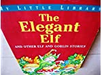 KIDS : The Elegant Elf and Other Elf and Goblin Stories ( My Little Library )