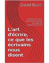L'art d'écrire, ce que les écrivains nous disent: 300 mots d'auteurs commentés... (French Edition)