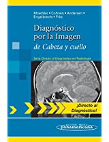 Diagnostico por la imagen de cabeza y cuello / Direct Diagnosis in Radiology: Head and Neck Imaging (Directo Al Diagnostico En Radiologia / Direct Diagnosis in Radiology)