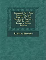 Liverpool as It Was During the Last Quarter of the Eighteenth Century. 1775 to 1800 - Primary Source Edition
