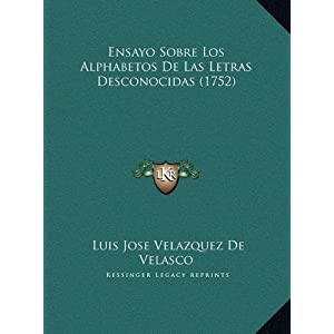 Ensayo Sobre Los Alphabetos De Las Letras Desconocidas (1752) (Spanish Edition)