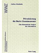 Privatisierung Des Basler Kunstmuseums: Eine Oekonomische Analyse Der Alternativen