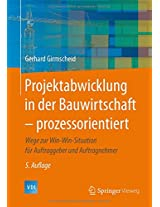 Projektabwicklung in der Bauwirtschaft - prozessorientiert: Wege zur Win-Win-Situation für Auftraggeber und Auftragnehmer (VDI-Buch)
