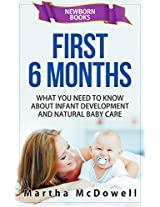 Caring For Your Baby During The First 6 Months - An Ultimate Guide To Newborn Care: Newborn Books, Newborn Development, Breast Feeding, Infant Books, Infant Development, Infant Care, Infant Sleep