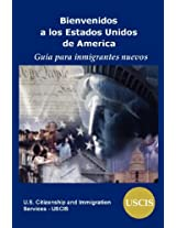 Bienvenidos a Los Estados Unidos de America: Guia Para Inmigrantes Nuevos