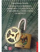 Inversion extranjera, derramas tecnologicas y desarrollo Industrial en Mexico (Seccion de Obras de Ciencia y Tecnologia)