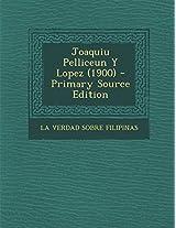 Joaquiu Pelliceun y Lopez (1900) - Primary Source Edition