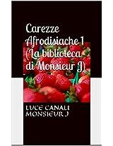 Carezze Afrodisiache 1 (La biblioteca di Monsieur J) (Italian Edition)