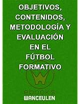 Objetivos, contenidos, metodología y evaluación en el fútbol formativo (Spanish Edition)